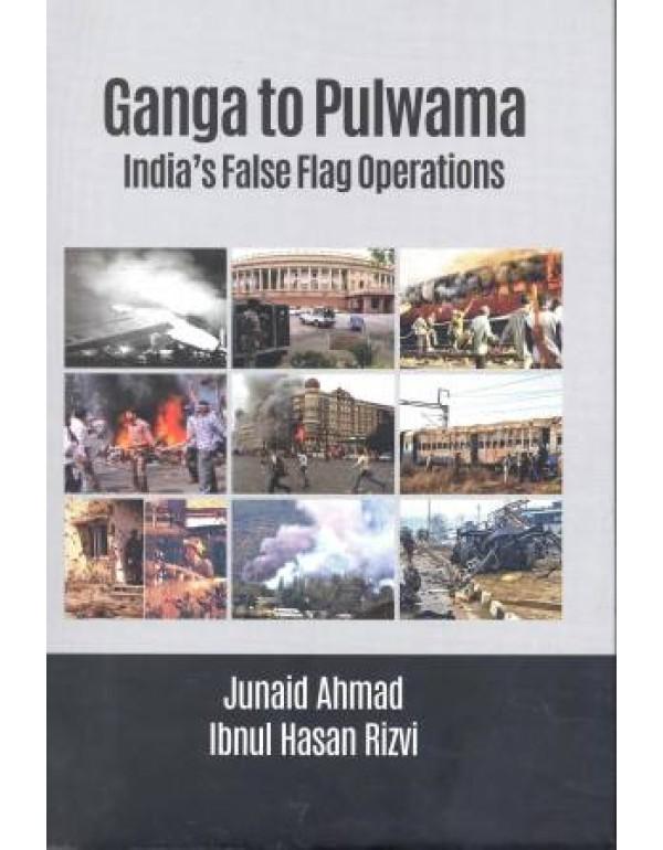 GANGA TO PULWAMA: Indias false flag operations