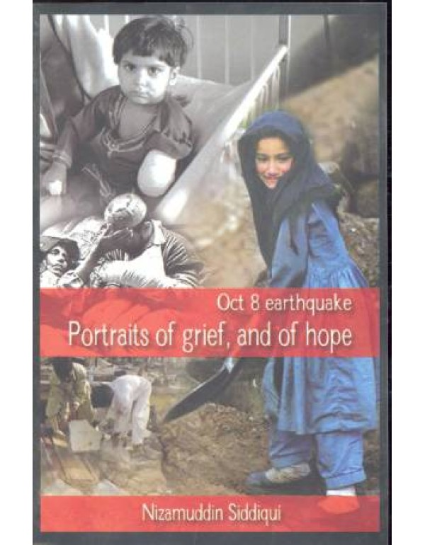 OCT 8 EARTHQUAKE * PORTRAITS OF GRIEF AND OF HOPE