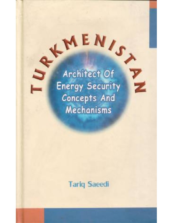 TURKMENISTAN: Architect of Energy Security concepts